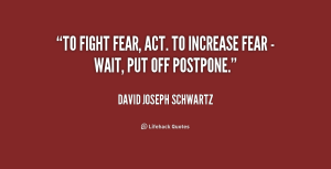 quote-David-Joseph-Schwartz-to-fight-fear-act-to-increase-fear-169068